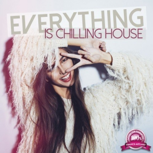 VA - Everything Is Chilling House