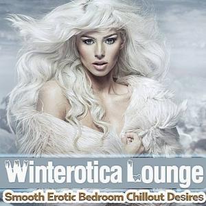VA - Winterotica Lounge: Smooth Erotic Bedroom Chillout Desires