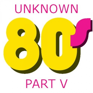 VA - Unknown 80's (part V)