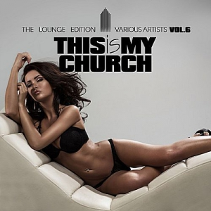 VA - This Is My Church Vol.6 (The Lounge Edition)