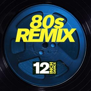 VA - 12 Inch Dance: 80s Remix