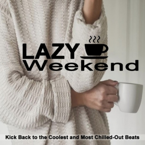 VA - Lazy Weekend: Kick Back to the Coolest and Most Chilled-Out Beats