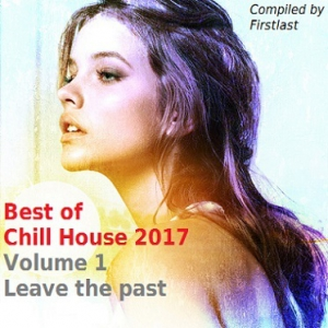 VA - Best of Chill House 2017. Volume 1. Leave The Past [Compiled by Firstlast]