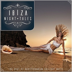 VA - Ibiza Night Tales: The Best of Mediterranean Chillout Music