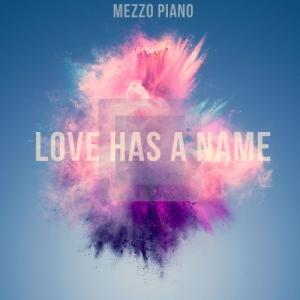 Mezzo Piano - Love Has a Name