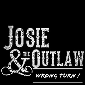 Josie & The Outlaw - Wrong Turn
