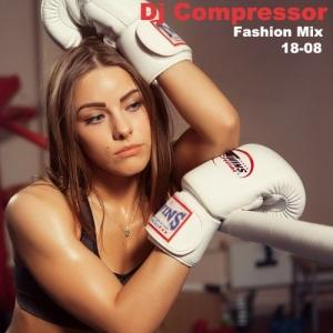 Dj Compressor - Fashion Mix 18-08