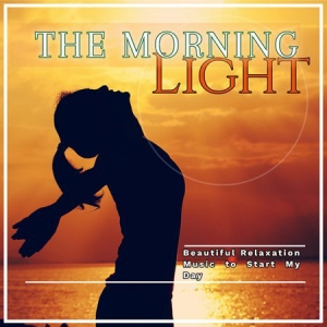VA - The Morning Light/Beautiful Relaxation Music To Start My Day