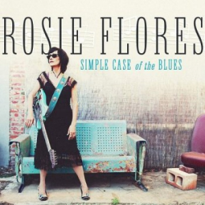 Rosie Flores - Simple Case Of The Blues