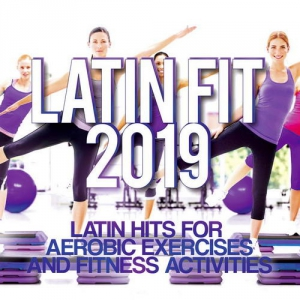 VA - Latin Fit 2019-Latin Hits For Aerobic Exercises and Fitness Activities