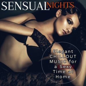 VA - Sensual Nights Elegant Chillout Music for Sexy Time at Home