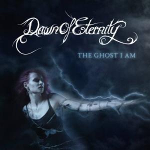 Dawn of Eternity - The Ghost I Am
