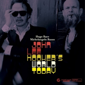 Hugo Race ft. Michelangelo Russo - John Lee Hooker's World Today