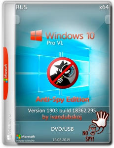 Windows 10 Pro VL 1903 [Build 18362.295] (Anti-Spy Edition) x64 by ivandubskoj (16.08.2019) [Ru]