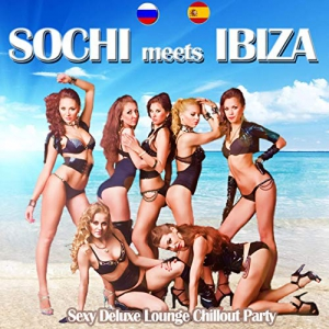 VA - Sochi Meets Ibiza (Sexy Deluxe Lounge Chillout Party Del Mar)