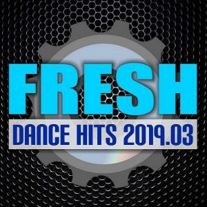 VA - Fresh Dance Hits 2019.03