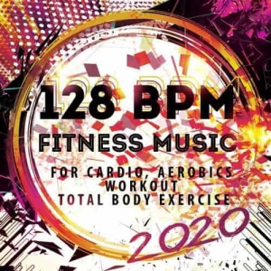 VA - 128 BPM Fitness Music 2020: For Cardio, Aerobics, Workout, Total Body Exercise