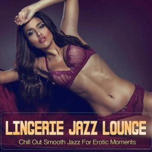 VA - Lingerie Jazz Lounge (Chill Out Smooth Jazz For Erotic Moments)
