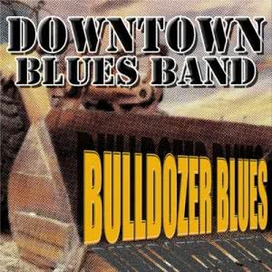 Downtown Blues Band - Bulldozer Blues