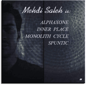 Mehdi Saleh aka: Alphaxone, Inner Place, Monolith Cycle, Spuntic - Discography 42 Releases