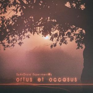 ScAnDroid Experiment's - Ortus et Occasus