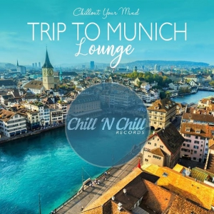 VA - Trip to Munich Lounge: Chillout Your Mind