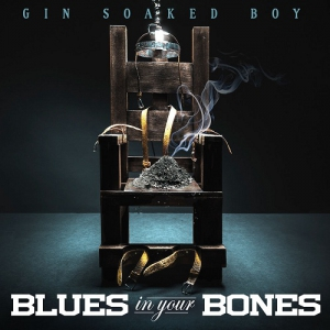 Gin Soaked Boy - Blues in Your Bones