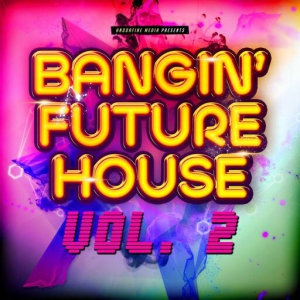 VA - Bangin' Future House, Vol. 2