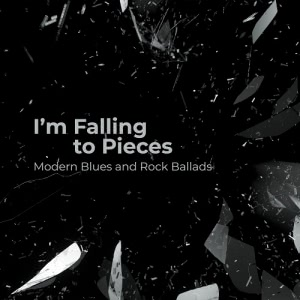 VA - I'm Falling to Pieces – Modern Blues and Rock Ballads