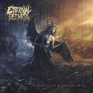 Eternal Delyria - Letting Go Of Humanity / Paradox of the Mechanical Angel