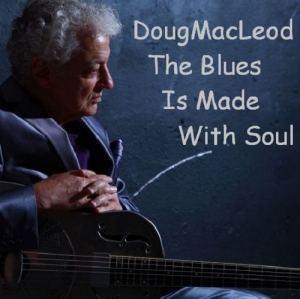 Doug MacLeod - The Blues Is Made With Soul