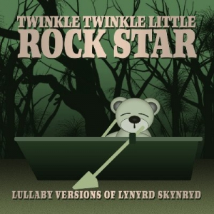 Twinkle Twinkle Little Rock Star - Lullaby Versions of Lynyrd Skynyrd