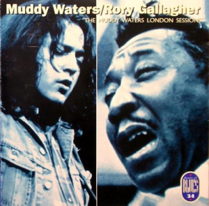 Muddy Waters & Rory Gallagher - The London Muddy Waters Sessions