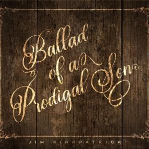 Jim Kirkpatrick - Ballad Of A Prodigal Son