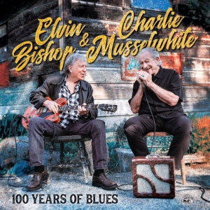 Elvin Bishop & Charlie Musselwhite - 100 Years Of Blues