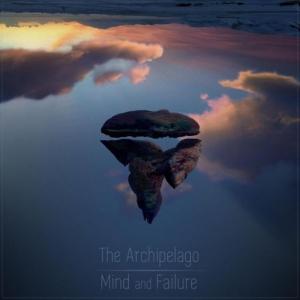 The Archipelago - Mind And Failure