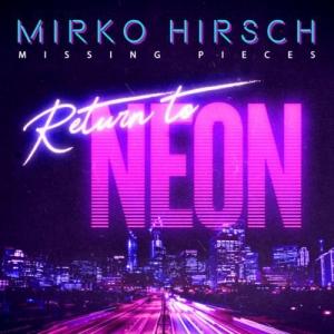 Mirko Hirsch - Missing Pieces - Return to Neon
