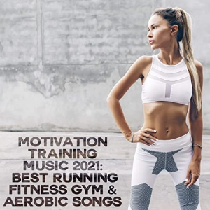 VA - Motivation Training Music 2021 Best Running Fitness Gym & Aerobic Songs