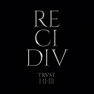 Trust - Recidiv: Trvst I-II-III