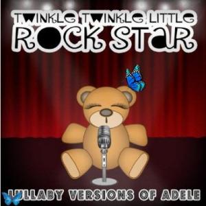 Twinkle Twinkle Little Rock Star - Lullaby Versions of ADELE