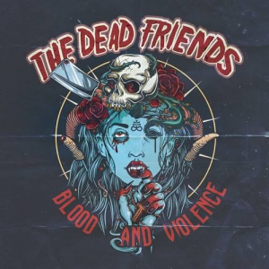 The Dead Friends - Blood And Violence