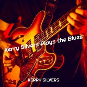 Kerry Silvers - Kerry Silvers Plays The Blues