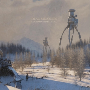 Dead Melodies - Fabled Machines of Old