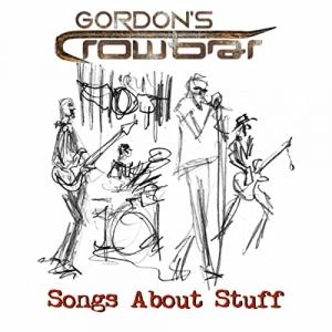 Gordon's Crowbar - Songs About Stuff
