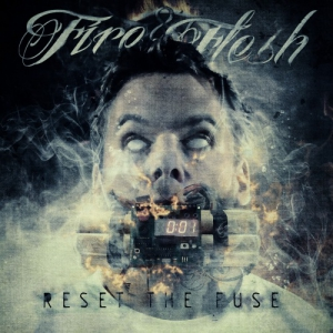 Fire & Flesh - Reset the Fuse