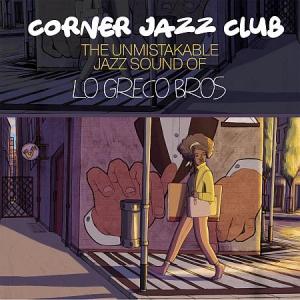 Lo Greco Bros - Corner Jazz Club (The Unmistakable Jazz Groove of)