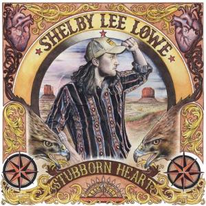 Shelby Lee Lowe - Stubborn Heart